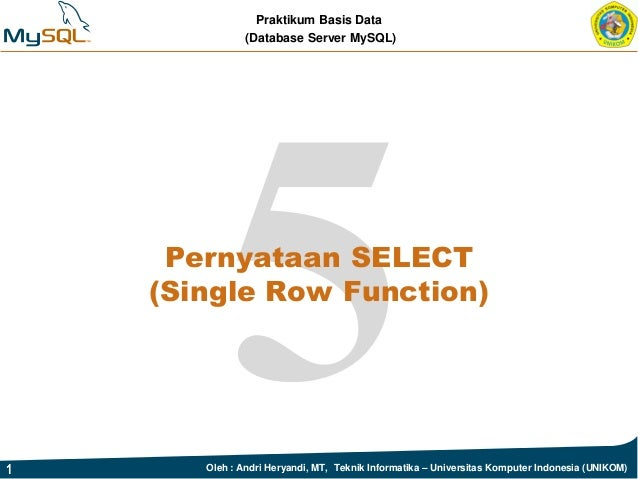 Praktikum Basis Data (Database Server MySQL) 1 Oleh : Andri Heryandi, MT, Teknik Informatika – Universitas Komputer Indone...