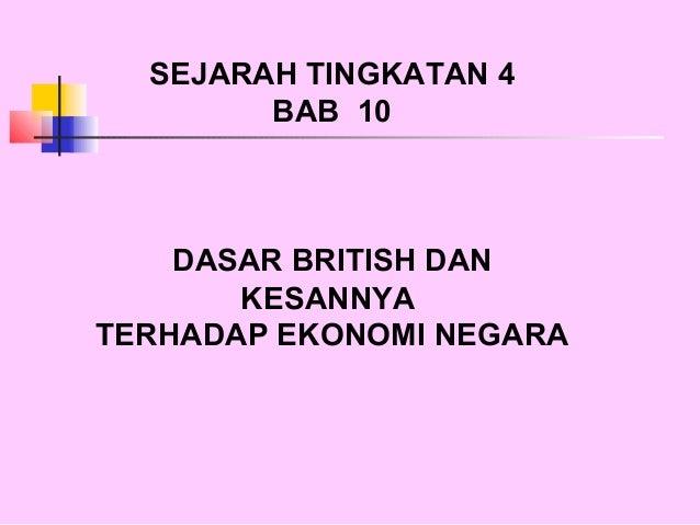 SEJARAH TINGKATAN 4        BAB 10    DASAR BRITISH DAN       KESANNYATERHADAP EKONOMI NEGARA