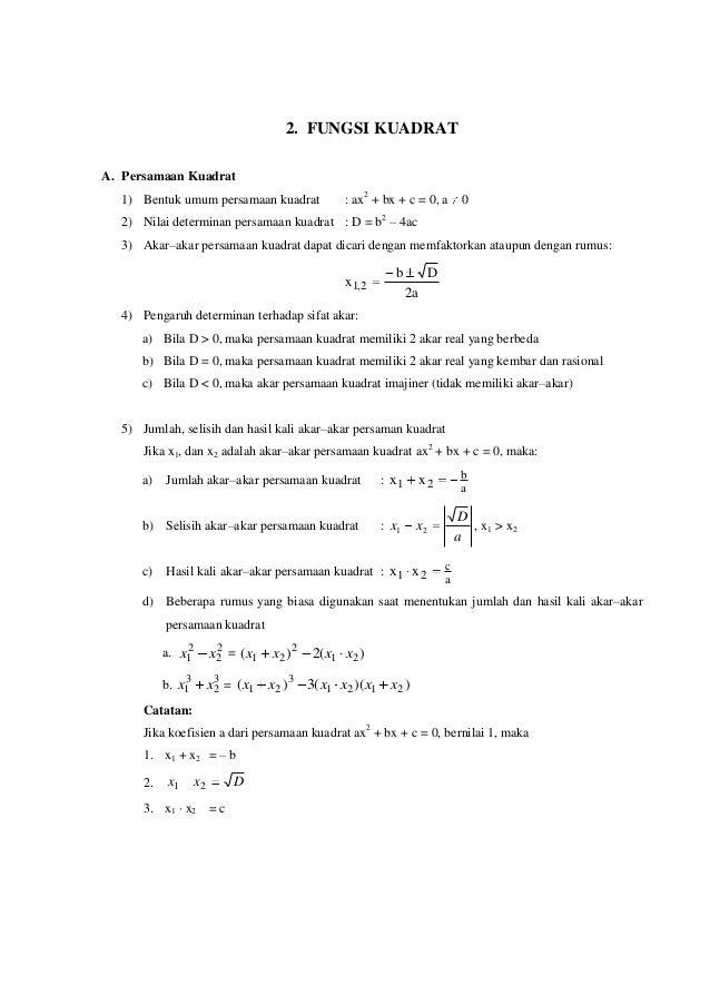 2. FUNGSI KUADRAT A. Persamaan Kuadrat 1) Bentuk umum persamaan kuadrat : ax2 + bx + c = 0, a 0 2) Nilai determinan persam...
