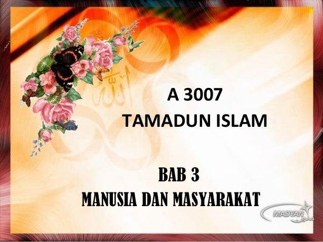 A 3007 TAMADUN ISLAM BAB 3 MANUSIA DAN MASYARAKAT