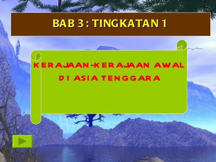 BA B 3 : TINGKA TA N 1K ERAJAAN -K ERAJAAN AWAL     D I ASIA TEN GGARA