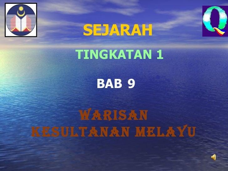 SEJARAH    TINGKATAN 1      BAB 9     WARISANKESULTANAN MELAYU