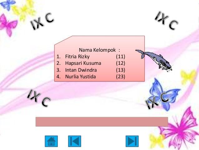 Nama Kelompok :1.   Fitria Rizky        (11)2.   Hapsari Kusuma      (12)3.   Intan Dwindra       (13)4.   Nurlia Yustida ...