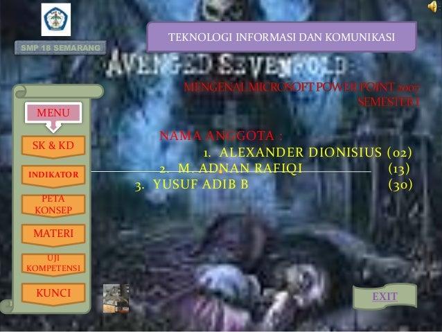 SMP 18 SEMARANG  TEKNOLOGI INFORMASI DAN KOMUNIKASI  MENU SK & KD INDIKATOR  NAMA ANGGOTA : 1. ALEXANDER DIONISIUS (02) 2....