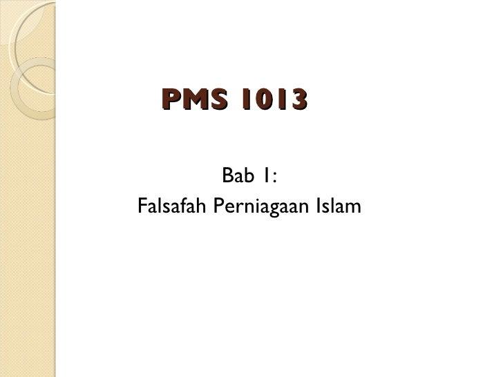PMS 1013 <ul><li>Bab 1: </li></ul><ul><li>Falsafah Perniagaan Islam </li></ul>