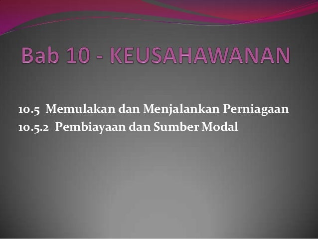 10.5 Memulakan dan Menjalankan Perniagaan10.5.2 Pembiayaan dan Sumber Modal