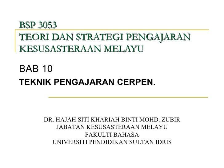 BSP 3053  TEORI DAN STRATEGI PENGAJARAN KESUSASTERAAN MELAYU BAB 10 TEKNIK PENGAJARAN CERPEN. DR. HAJAH SITI KHARIAH BINTI...