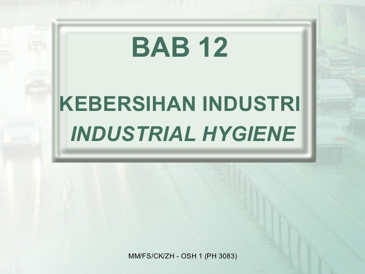 BAB 12KEBERSIHAN INDUSTRI INDUSTRIAL HYGIENE     MM/FS/CK/ZH - OSH 1 (PH 3083)