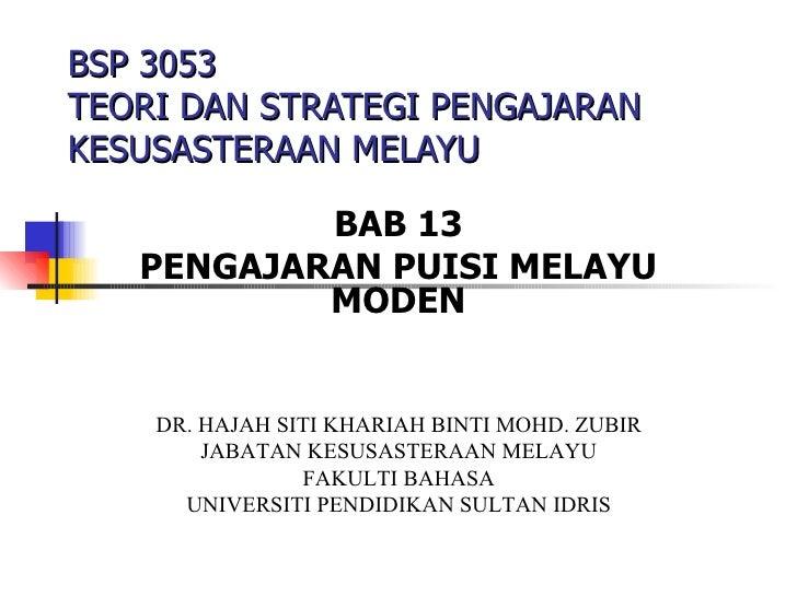 BSP 3053  TEORI DAN STRATEGI PENGAJARAN KESUSASTERAAN MELAYU BAB 13 PENGAJARAN PUISI MELAYU MODEN DR. HAJAH SITI KHARIAH B...