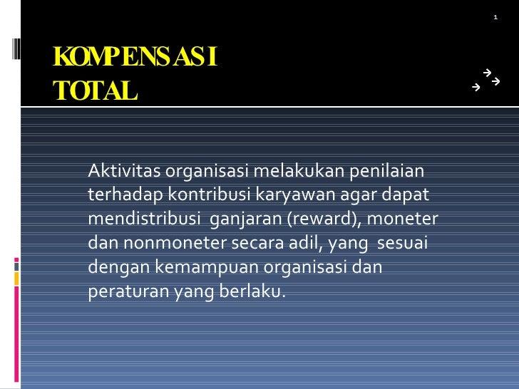 KOMPENSASI TOTAL <ul><li>Aktivitas organisasi melakukan penilaian terhadap kontribusi karyawan agar dapat mendistribusi  g...