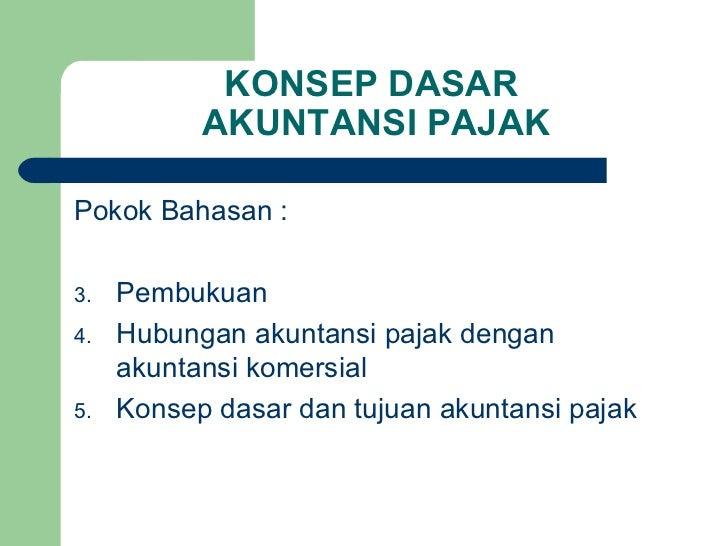 KONSEP DASAR  AKUNTANSI PAJAK <ul><li>Pokok Bahasan : </li></ul><ul><li>Pembukuan </li></ul><ul><li>Hubungan akuntansi paj...