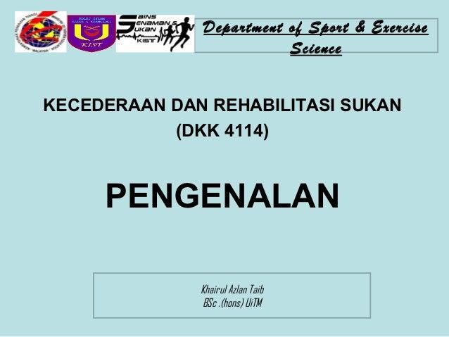 Department of Sport & Exercise                         ScienceKECEDERAAN DAN REHABILITASI SUKAN           (DKK 4114)     P...
