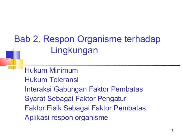 Bab 2. Respon Organisme terhadap Lingkungan Hukum Minimum Hukum Toleransi Interaksi Gabungan Faktor Pembatas Syarat Sebaga...