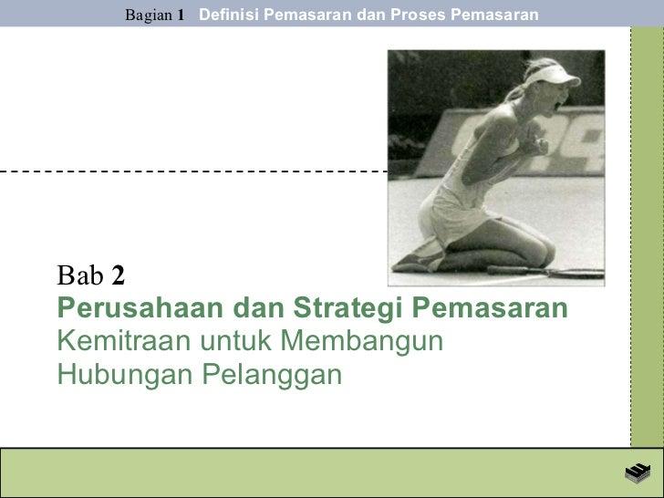 Bab  2 Perusahaan dan Strategi Pemasaran Kemitraan untuk Membangun  Hubungan Pelanggan Bagian  1   Definisi Pemasaran dan ...