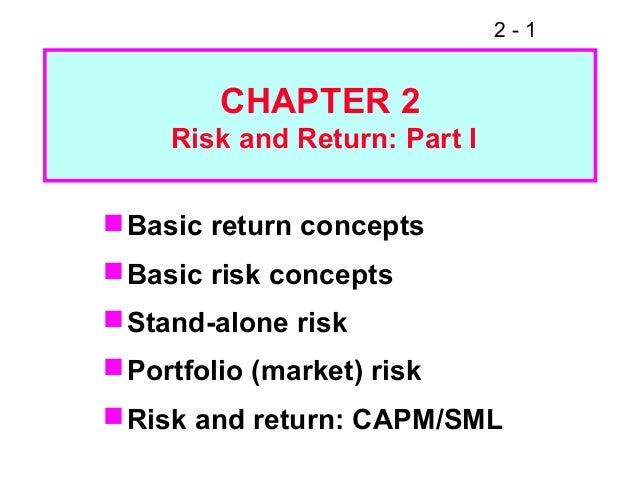 2 - 1 CHAPTER 2 Risk and Return: Part I Basic return concepts Basic risk concepts Stand-alone risk Portfolio (market) ...