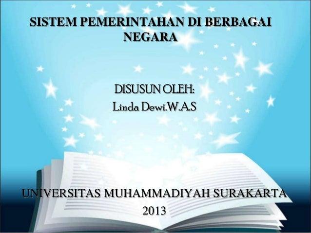 SISTEM PEMERINTAHAN DI BERBAGAI             NEGARA           DISUSUN OLEH:           Linda Dewi.W.A.SUNIVERSITAS MUHAMMADI...