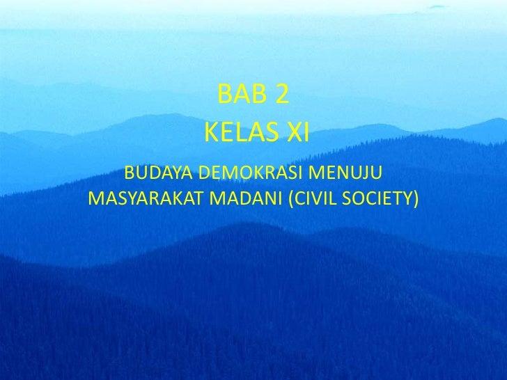 BAB 2  KELAS XI BUDAYA DEMOKRASI MENUJU MASYARAKAT MADANI (CIVIL SOCIETY)