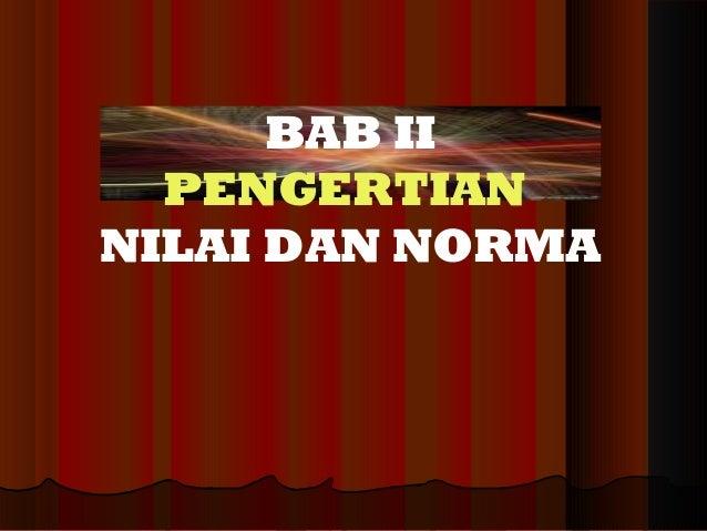 BAB II PENGERTIAN NILAI DAN NORMA
