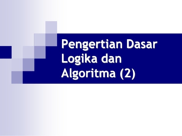 Pengertian DasarLogika danAlgoritma (2)