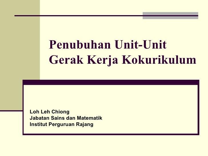 Penubuhan Unit-Unit  Gerak Kerja Kokurikulum Loh Leh Chiong Jabatan Sains dan Matematik Institut Perguruan Rajang