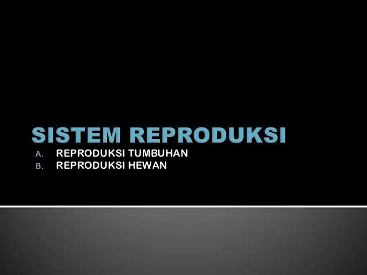 A.   REPRODUKSI TUMBUHANB.   REPRODUKSI HEWAN