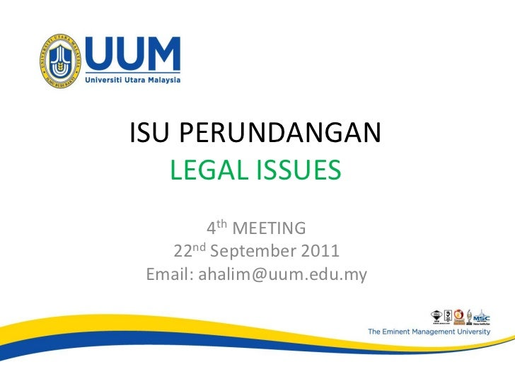 ISU PERUNDANGAN   LEGAL ISSUES         4th MEETING   22nd September 2011 Email: ahalim@uum.edu.my