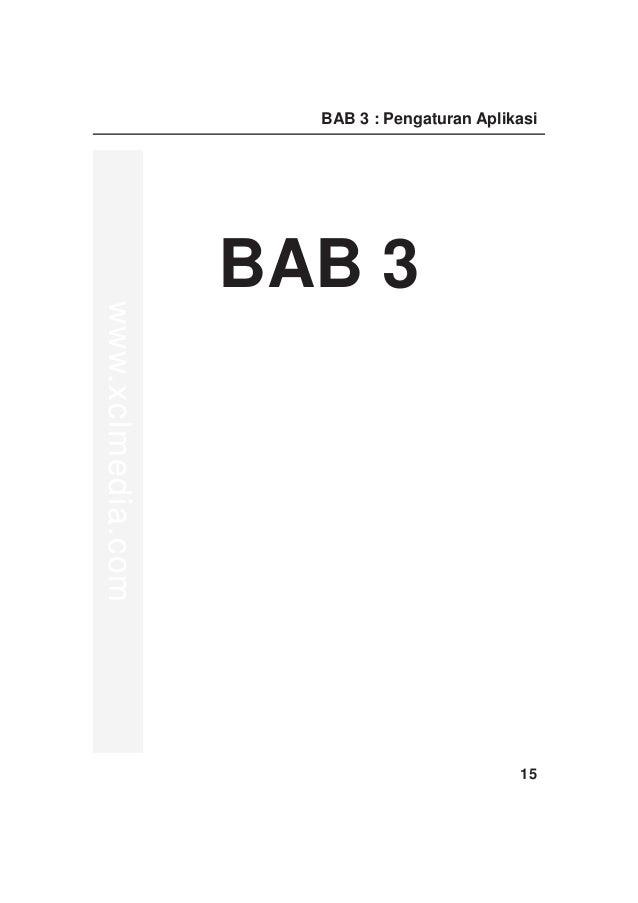 BAB 3 : Pengaturan Aplikasi                   BAB 3www.xclmedia.com                                             15