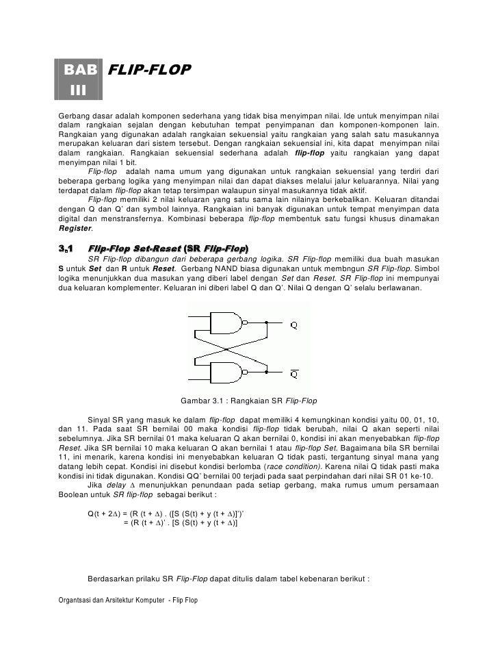 BAB FLIP-FLOP  IIIGerbang dasar adalah komponen sederhana yang tidak bisa menyimpan nilai. Ide untuk menyimpan nilaidalam ...