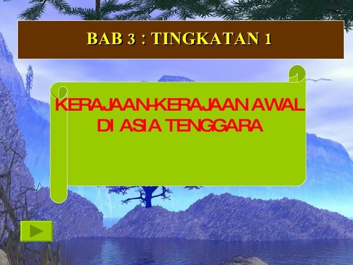 BAB 3 : TINGKATAN 1 KERAJAAN-KERAJAAN AWAL DI ASIA TENGGARA