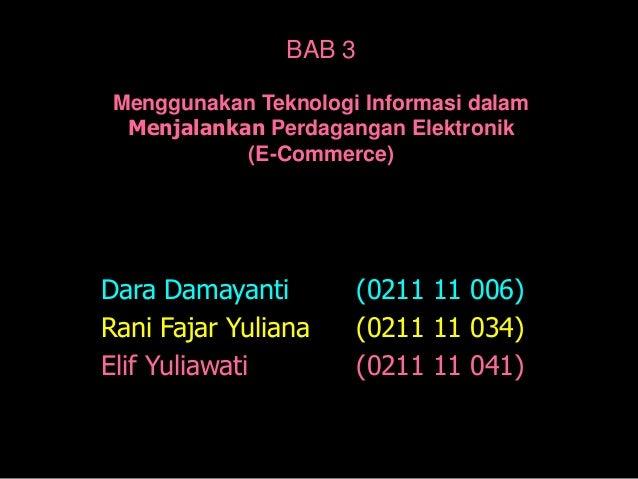 BAB 3 Menggunakan Teknologi Informasi dalam  Menjalankan Perdagangan Elektronik            (E-Commerce)Dara Damayanti     ...