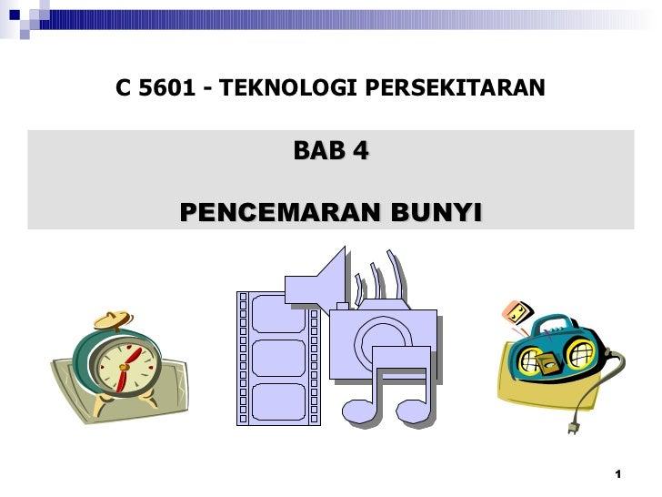 BAB 4 PENCEMARAN BUNYI C 5601 - TEKNOLOGI PERSEKITARAN