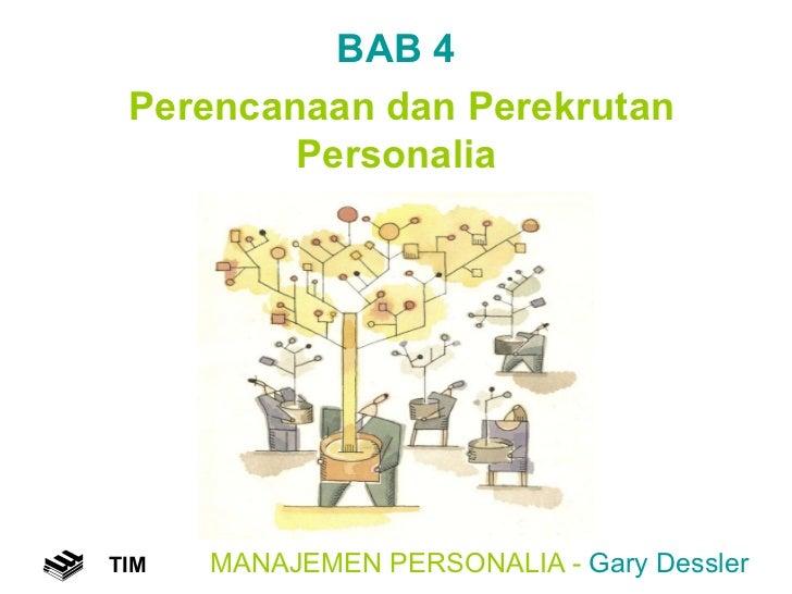 MANAJEMEN PERSONALIA -  Gary Dessler TIM BAB 4  Perencanaan dan Perekrutan Personalia