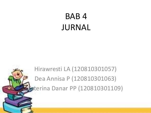 BAB 4JURNALHirawresti LA (120810301057)Dea Annisa P (120810301063)Esterina Danar PP (120810301109)