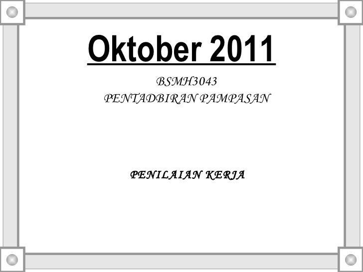 Oktober 2011       BSMH3043 PENTADBIRAN PAMPASAN    PENILAIAN KERJA