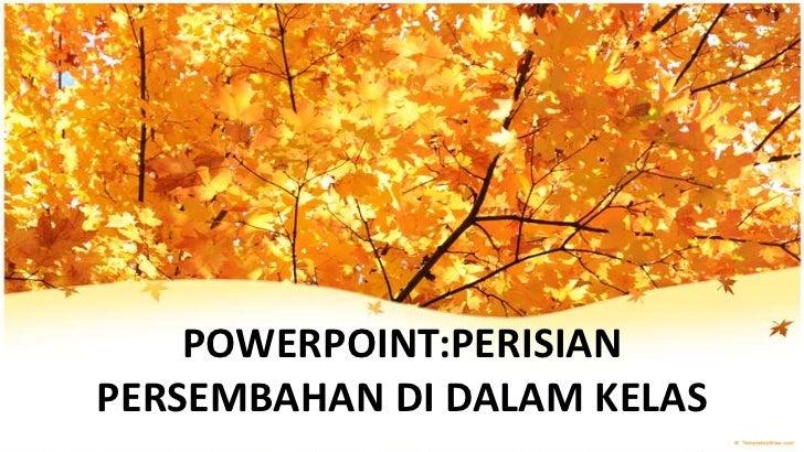 POWERPOINT:PERISIANPERSEMBAHAN DI DALAM KELAS
