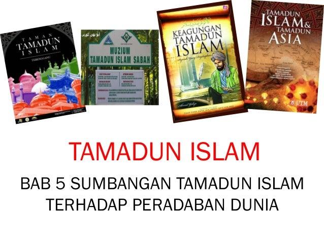 TAMADUN ISLAM BAB 5 SUMBANGAN TAMADUN ISLAM TERHADAP PERADABAN DUNIA