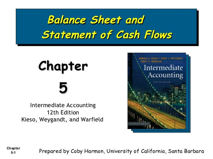 Balance Sheet and  Statement of Cash Flows Chapter  5 Intermediate Accounting 12th Edition Kieso, Weygandt, and Warfield  ...
