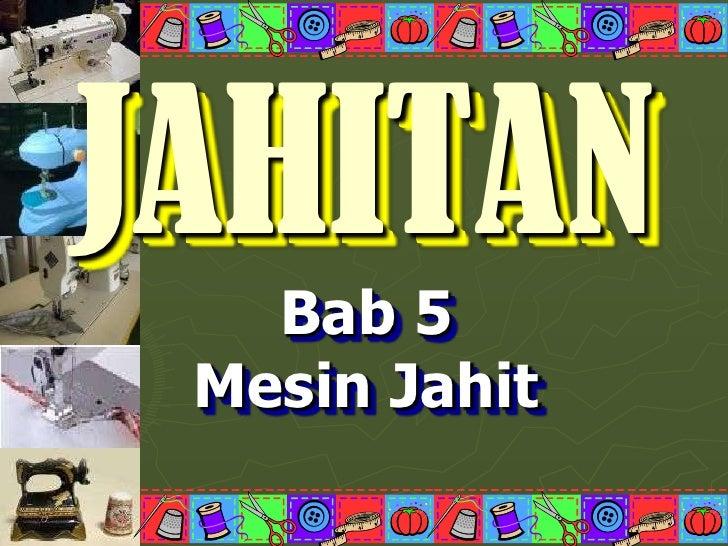 JAHITAN   Bab 5 Mesin Jahit