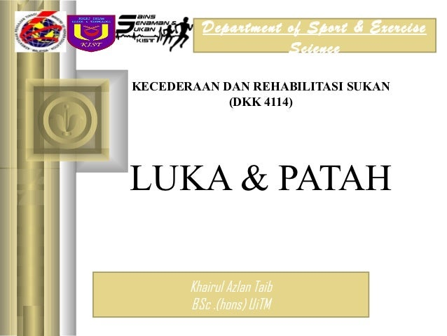 Department of Sport & Exercise                    ScienceKECEDERAAN DAN REHABILITASI SUKAN            (DKK 4114)LUKA & PAT...