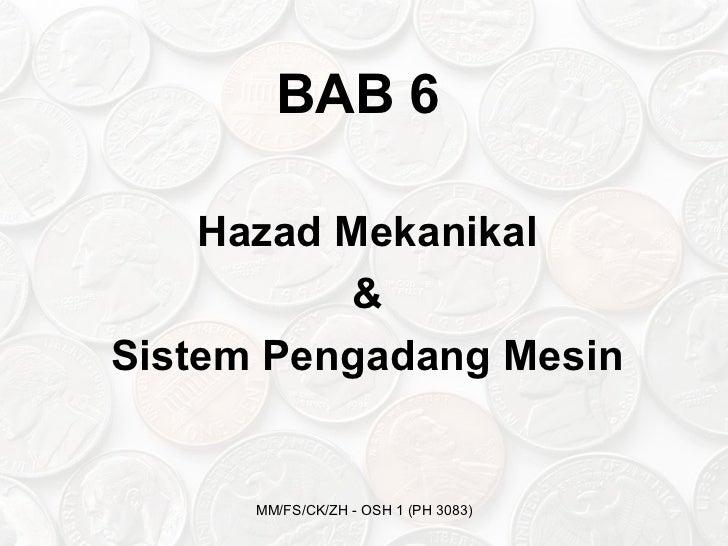 BAB 6    Hazad Mekanikal           &Sistem Pengadang Mesin      MM/FS/CK/ZH - OSH 1 (PH 3083)
