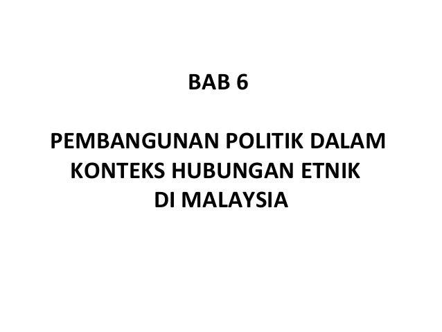 BAB 6PEMBANGUNAN POLITIK DALAM  KONTEKS HUBUNGAN ETNIK        DI MALAYSIA