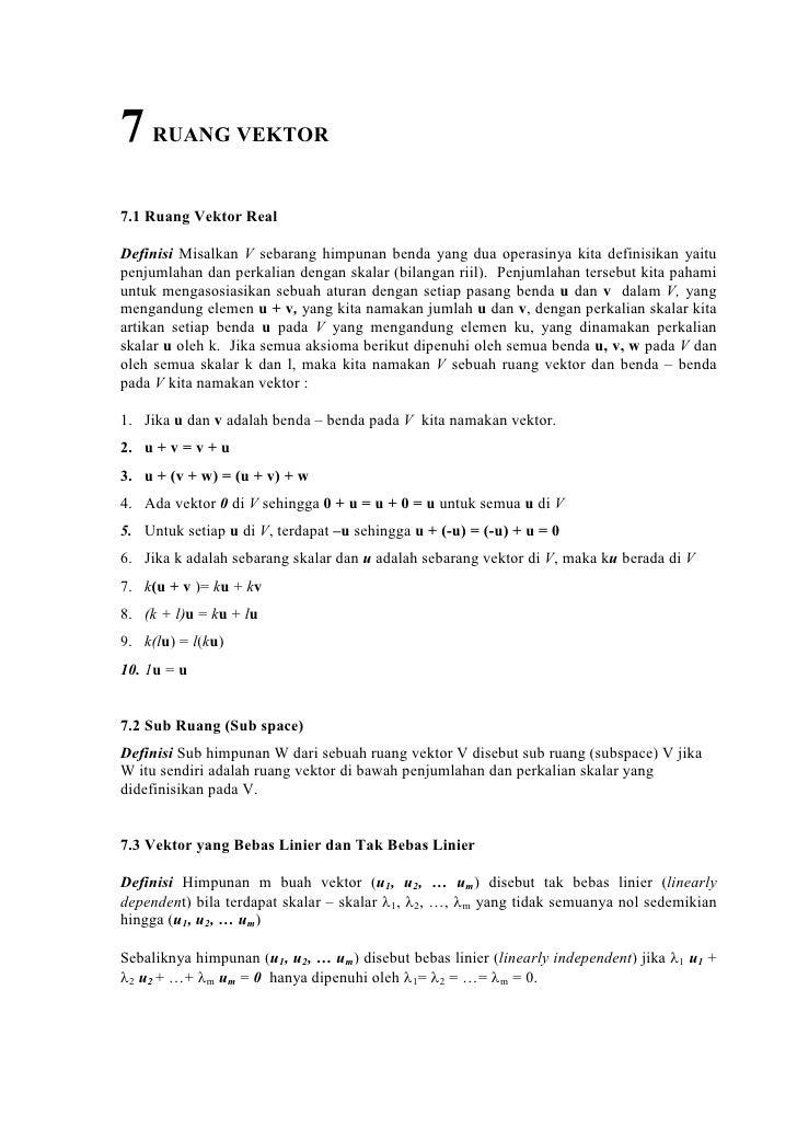 7 RUANG VEKTOR7.1 Ruang Vektor RealDefinisi Misalkan V sebarang himpunan benda yang dua operasinya kita definisikan yaitup...