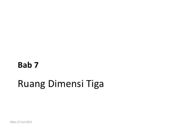 Bab 7      Ruang Dimensi TigaRabu, 27 Juni 2012