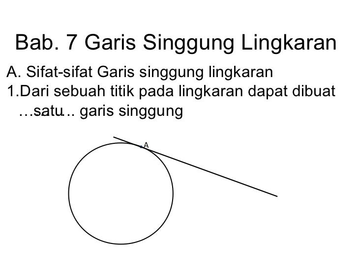 Bab. 7 Garis Singgung Lingkaran A. Sifat-sifat Garis singgung lingkaran 1.Dari sebuah titik pada lingkaran dapat dibuat  …...