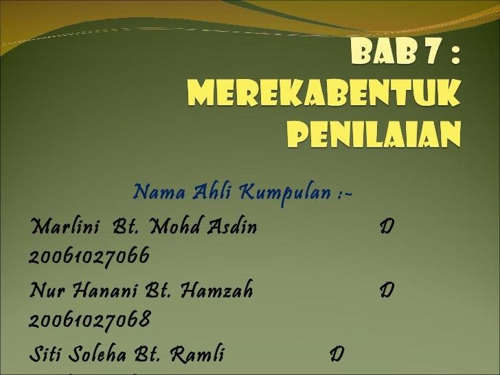 Nama Ahli Kumpulan :- Marlini  Bt. Mohd Asdin D 20061027066 Nur Hanani Bt. Hamzah D 20061027068 Siti Soleha Bt. Ramli D 20...