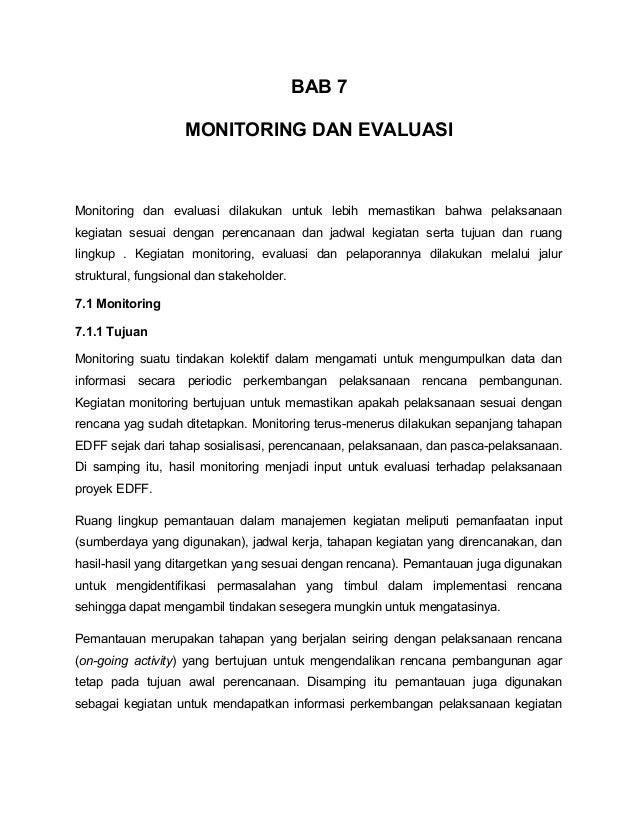 BAB 7 MONITORING DAN EVALUASI Monitoring dan evaluasi dilakukan untuk lebih memastikan bahwa pelaksanaan kegiatan sesuai d...