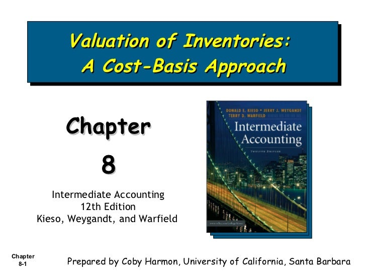 Valuation of Inventories:  A Cost-Basis Approach Chapter  8 Intermediate Accounting 12th Edition Kieso, Weygandt, and Warf...