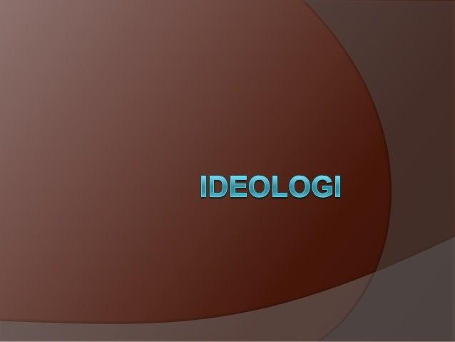 TUJUAN INSTRUKSIONAL KHUSUS (TIK) :  Setelah mengikuti kuliah ini mahasiswa dapat menjelaskan tentang Pengertian Ideologi...