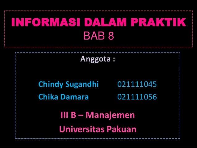 INFORMASI DALAM PRAKTIK          BAB 8             Anggota :   Chindy Sugandhi       021111045   Chika Damara          021...