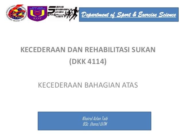 Department of Sport & Exercise ScienceKECEDERAAN DAN REHABILITASI SUKAN           (DKK 4114)    KECEDERAAN BAHAGIAN ATAS  ...
